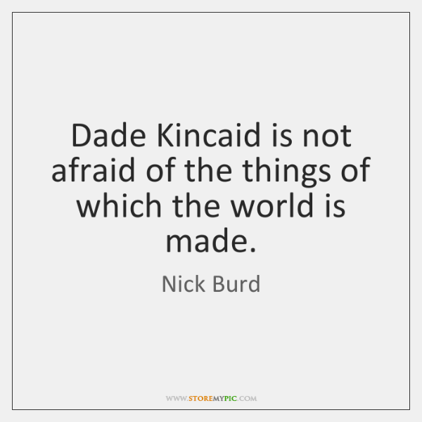 Dade Kincaid is not afraid of the things of which the world ...