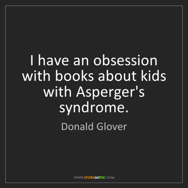 Donald Glover: I have an obsession with books about kids with Asperger's...