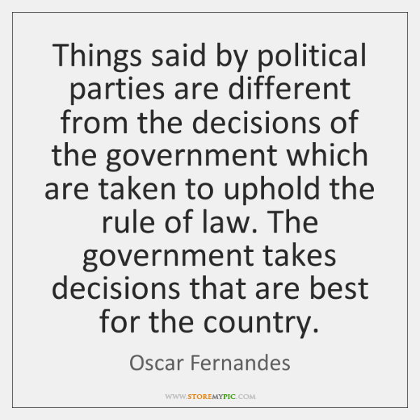 Things said by political parties are different from the decisions of the ...