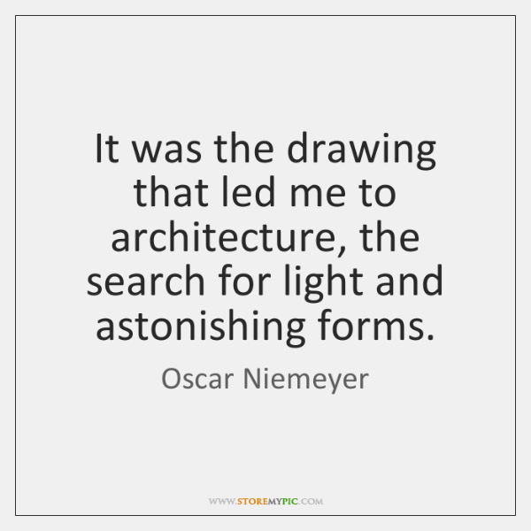 It was the drawing that led me to architecture, the search for ...