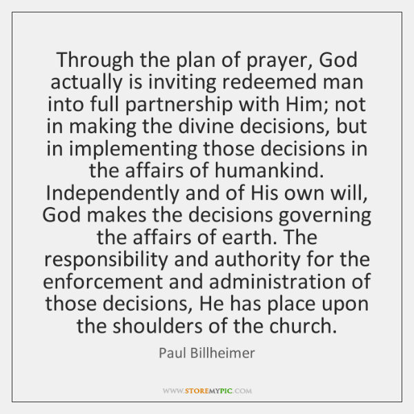 Through the plan of prayer, God actually is inviting redeemed man into ...