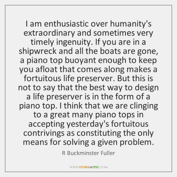 I Am Enthusiastic Over Humanitys Extraordinary And Sometimes Very