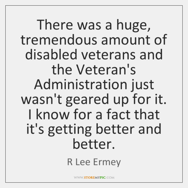 There was a huge, tremendous amount of disabled veterans and the Veteran's ...