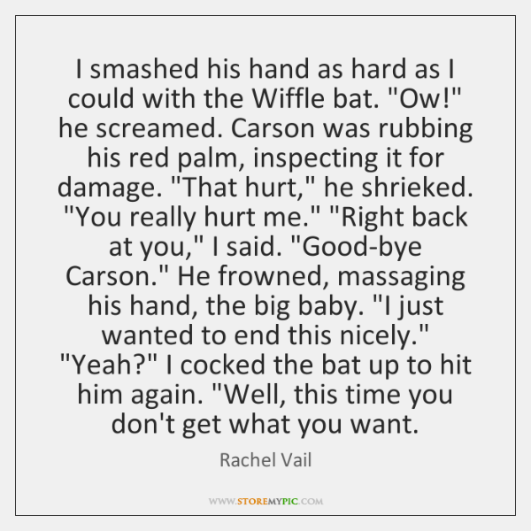 I smashed his hand as hard as I could with the Wiffle ...
