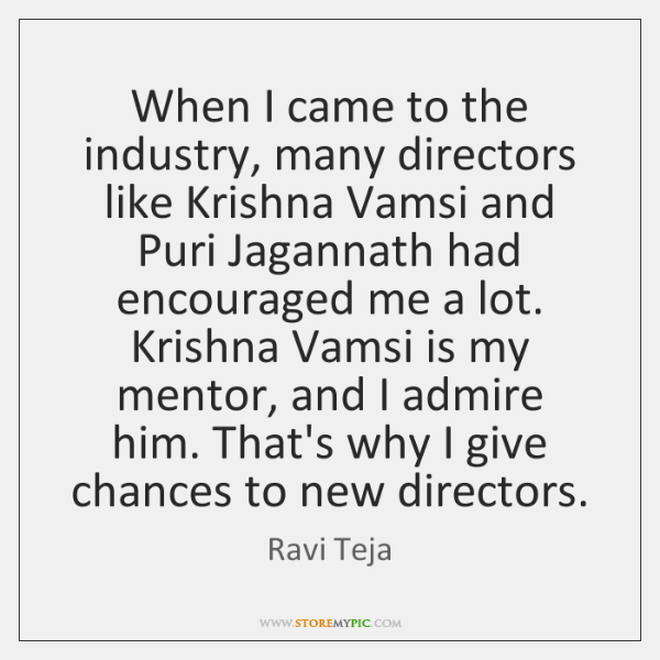 When I came to the industry, many directors like Krishna Vamsi and ...