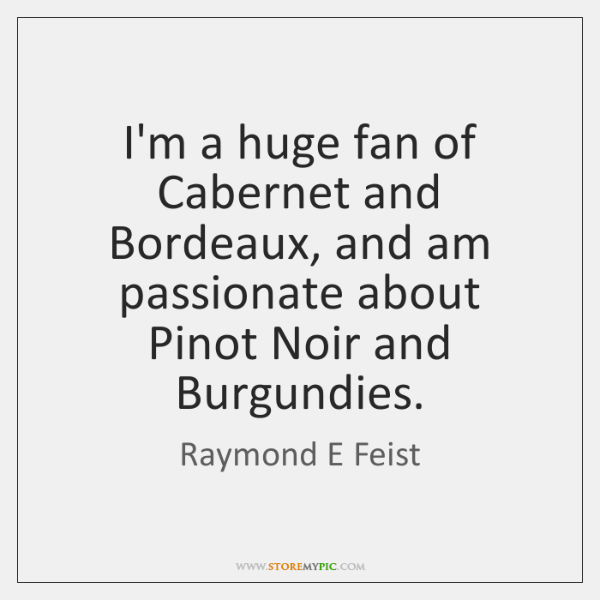 I'm a huge fan of Cabernet and Bordeaux, and am passionate about ...