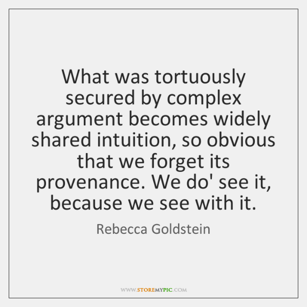 What was tortuously secured by complex argument becomes widely shared intuition, so ...