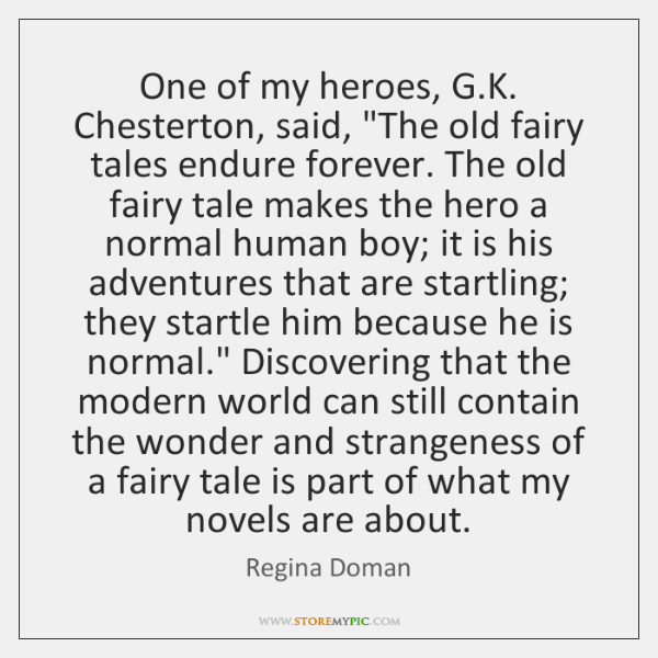 One of my heroes, G.K. Chesterton, said,