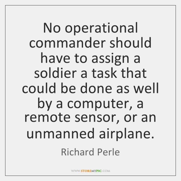 No operational commander should have to assign a soldier a task that ...