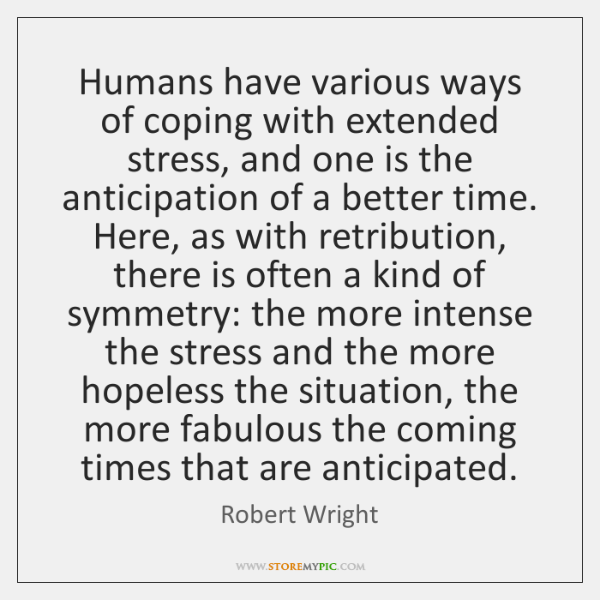 Humans have various ways of coping with extended stress, and one is ...