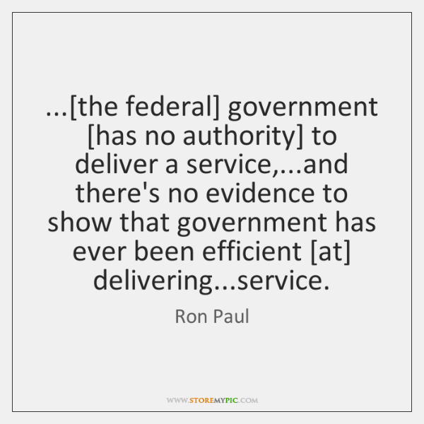 ...[the federal] government [has no authority] to deliver a service,...and there's ...