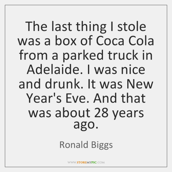 The last thing I stole was a box of Coca Cola from ...