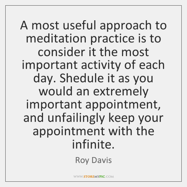 A most useful approach to meditation practice is to consider it the ...