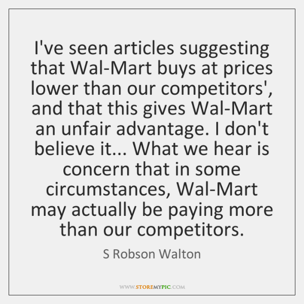 I've seen articles suggesting that Wal-Mart buys at prices lower than our ...