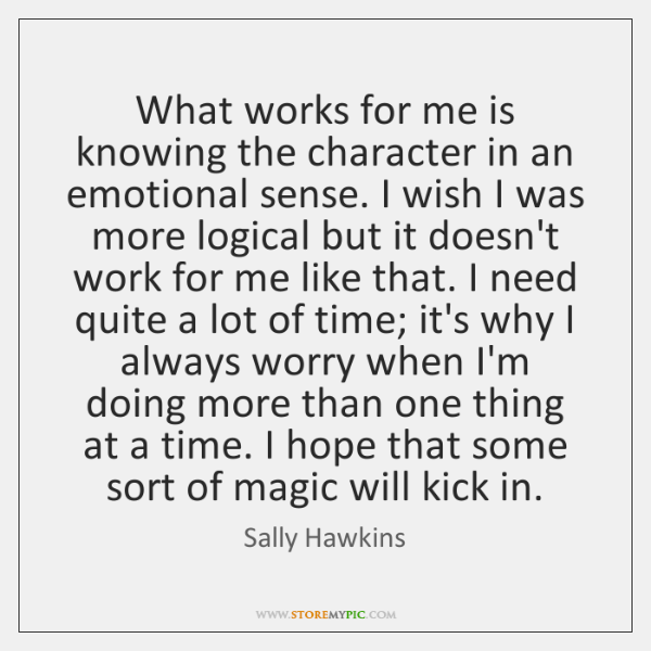 What works for me is knowing the character in an emotional sense. ...