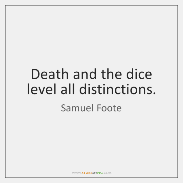 Death and the dice level all distinctions.