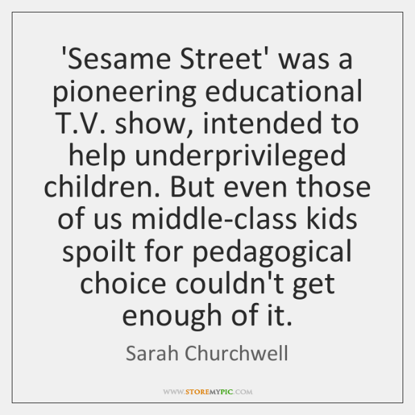 'Sesame Street' was a pioneering educational T.V. show, intended to help ...