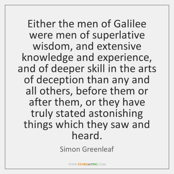Either the men of Galilee were men of superlative wisdom, and extensive ...
