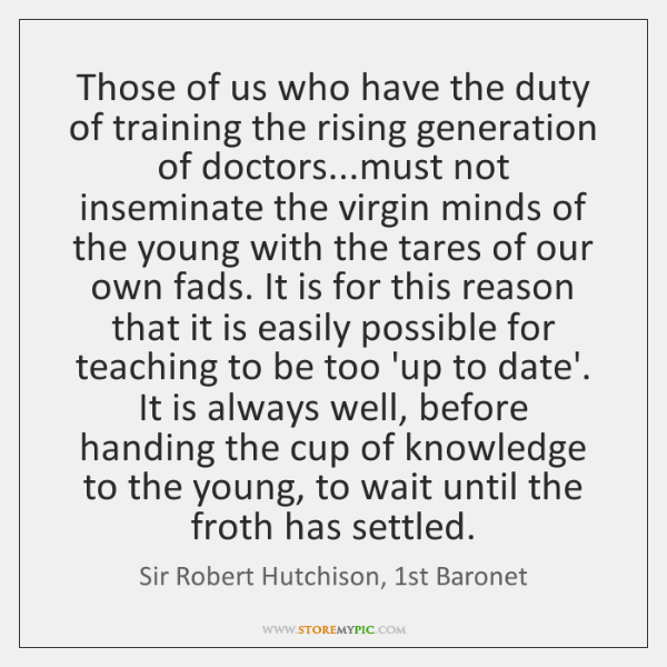 Those of us who have the duty of training the rising generation ...