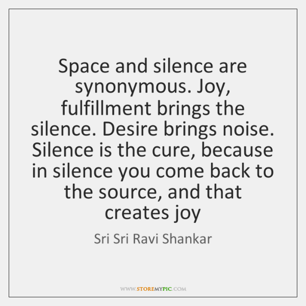 Space And Silence Are Synonymous Joy Fulfillment Brings The