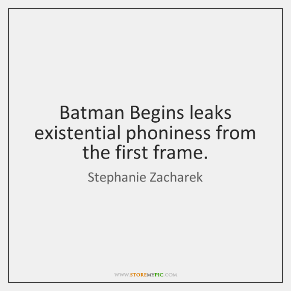 Batman Begins leaks existential phoniness from the first frame.