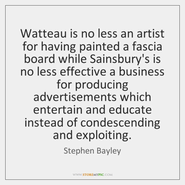 Watteau is no less an artist for having painted a fascia board ...