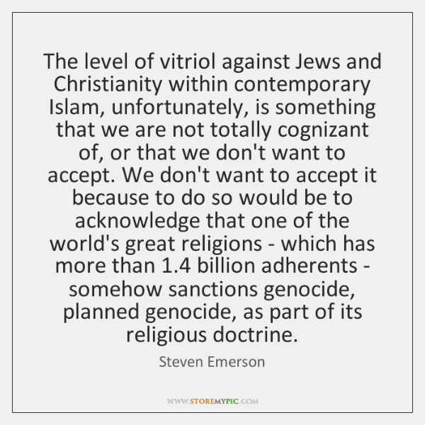 The level of vitriol against Jews and Christianity within contemporary Islam, unfortunately, ...