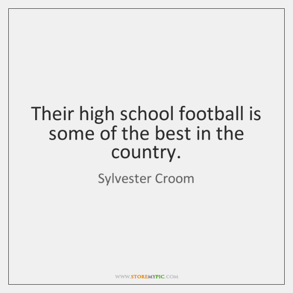Their high school football is some of the best in the country.