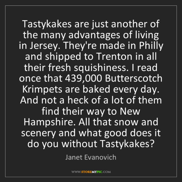 Janet Evanovich: Tastykakes are just another of the many advantages of...