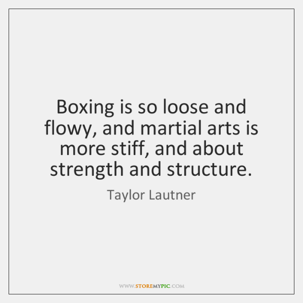 Boxing is so loose and flowy, and martial arts is more stiff, ...