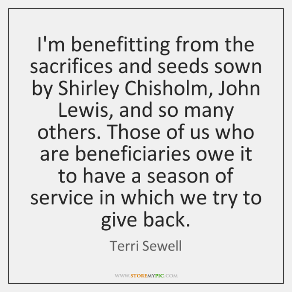 I'm benefitting from the sacrifices and seeds sown by Shirley Chisholm, John ...