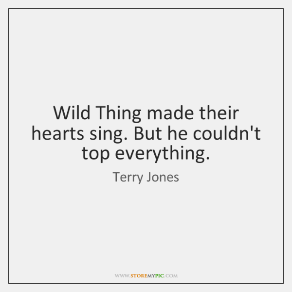 Wild Thing made their hearts sing. But he couldn't top everything.