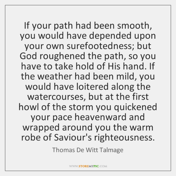 If your path had been smooth, you would have depended upon your ...