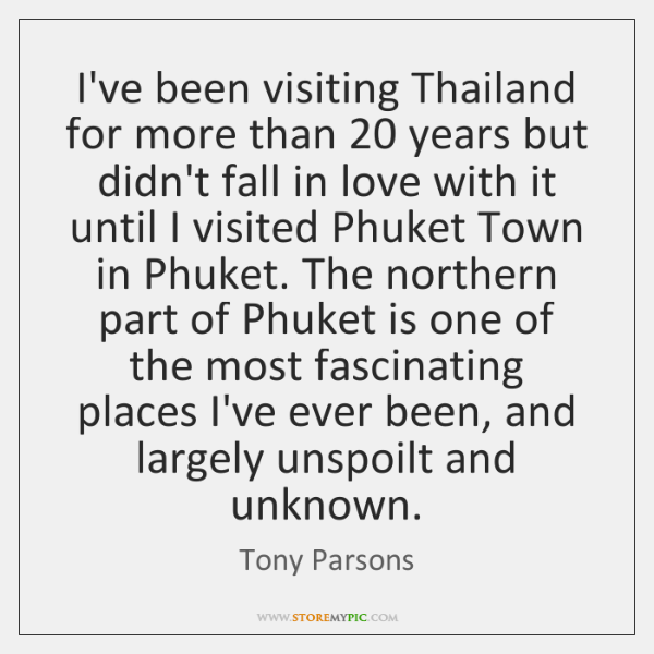 I've been visiting Thailand for more than 20 years but didn't fall in ...