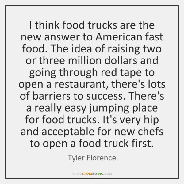 I think food trucks are the new answer to American fast food. ...