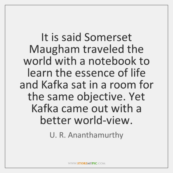 It is said Somerset Maugham traveled the world with a notebook to ...
