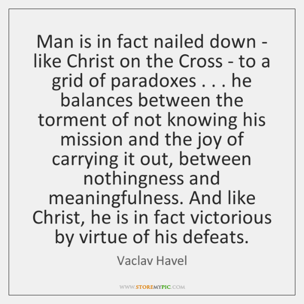 Man is in fact nailed down - like Christ on the Cross ...