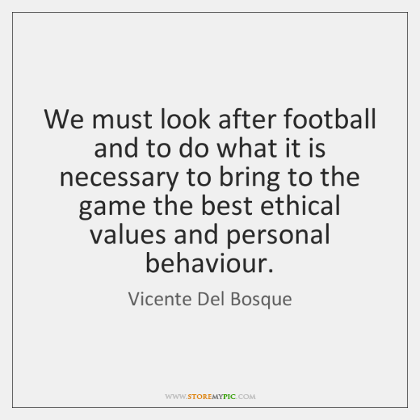 We must look after football and to do what it is necessary ...