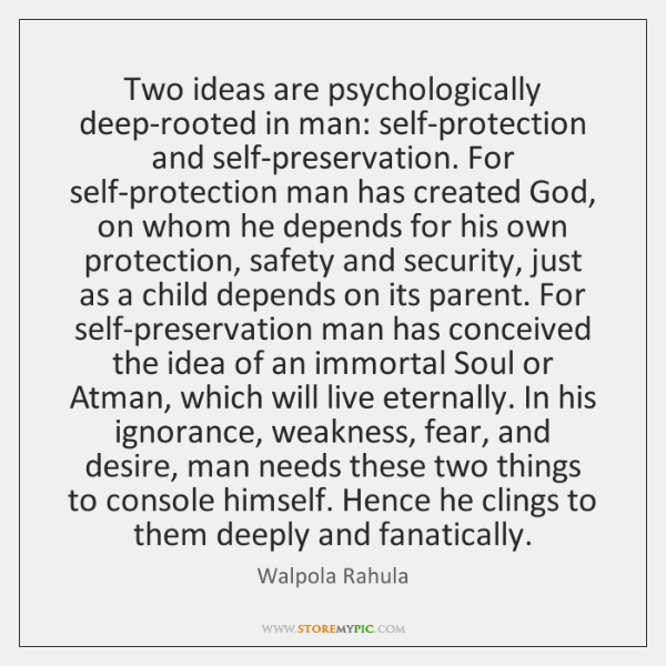 Two ideas are psychologically deep-rooted in man: self-protection and self-preservation. For self-pr