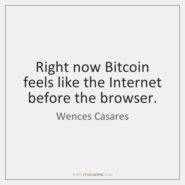 Right now Bitcoin feels like the Internet before the browser.