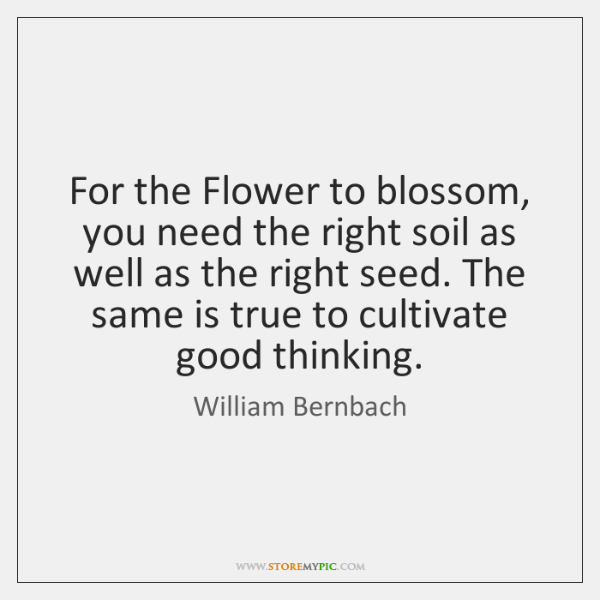 For the Flower to blossom, you need the right soil as well ...