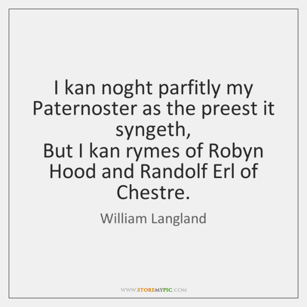 I kan noght parfitly my Paternoster as the preest it syngeth,   But ...