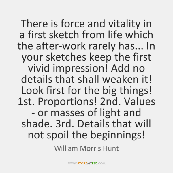 There is force and vitality in a first sketch from life which ...