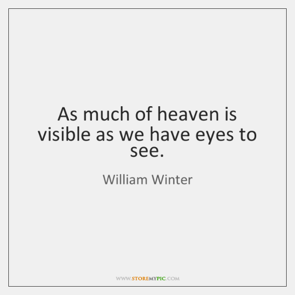 As much of heaven is visible as we have eyes to see.