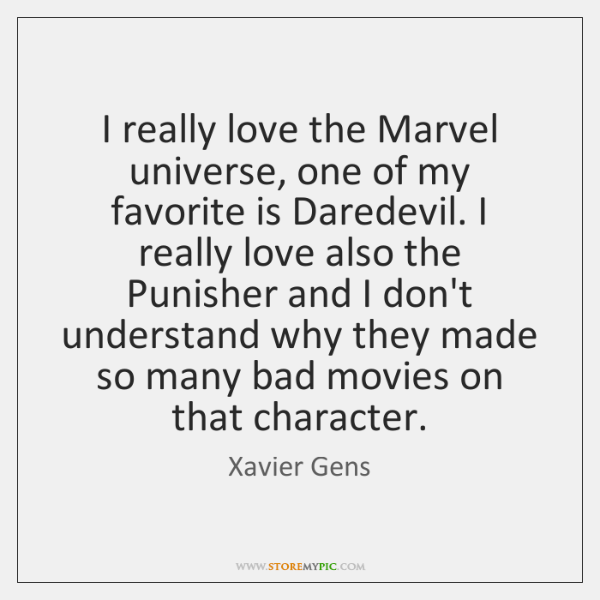 I really love the Marvel universe, one of my favorite is Daredevil. ...