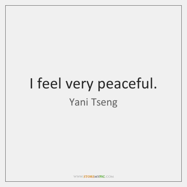 I feel very peaceful.