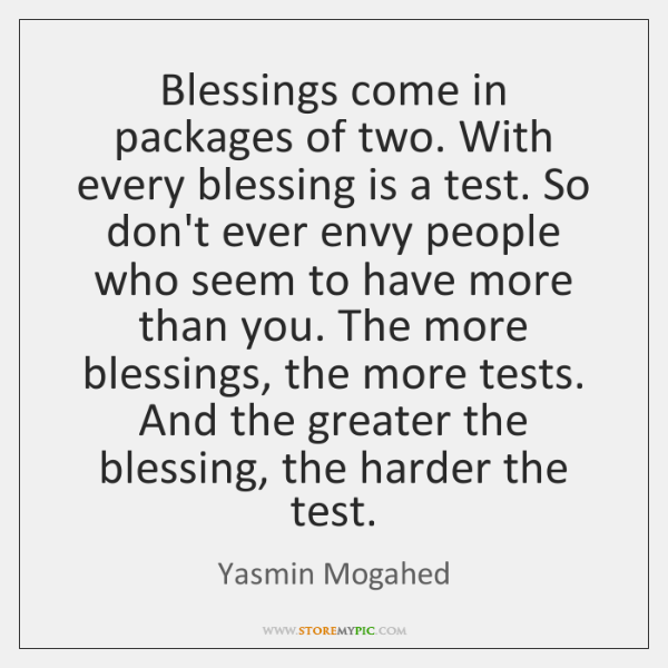 Blessings come in packages of two. With every blessing is a test. ...