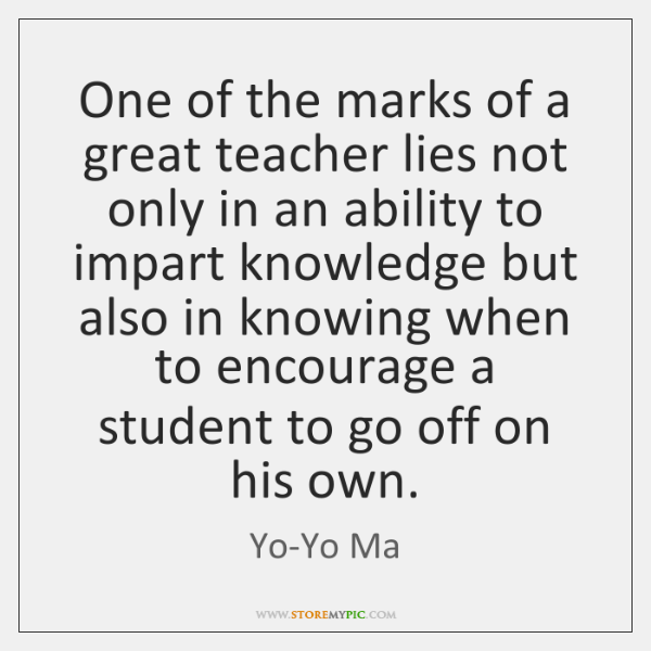 One of the marks of a great teacher lies not only in ...