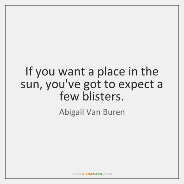 If you want a place in the sun, you've got to expect ...