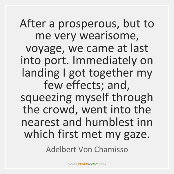 After a prosperous, but to me very wearisome, voyage, we came at ...